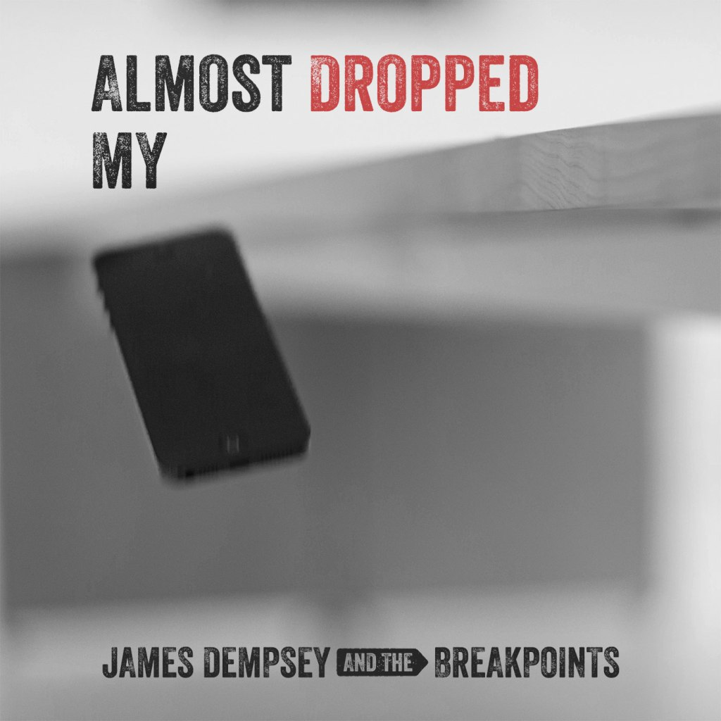 Cover art for 'Almost Dropped My iPhone' by James Dempsey and the Breakpoints. A black and white photo showing an iPhone in midair.