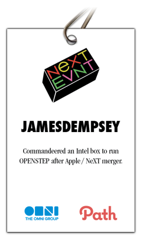 """Picture of badge from NeXTEVNT 2014 with jamesdempey twitter handle and anecdote """"Commandeered an Intel box to run OPENSTEP after Apple / NeXT merger"""